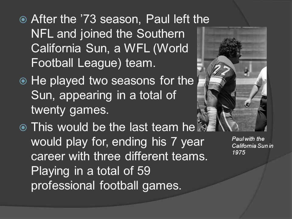 After the '73 season, Paul left the NFL and joined the Southern California Sun, a WFL (World Football League) team.