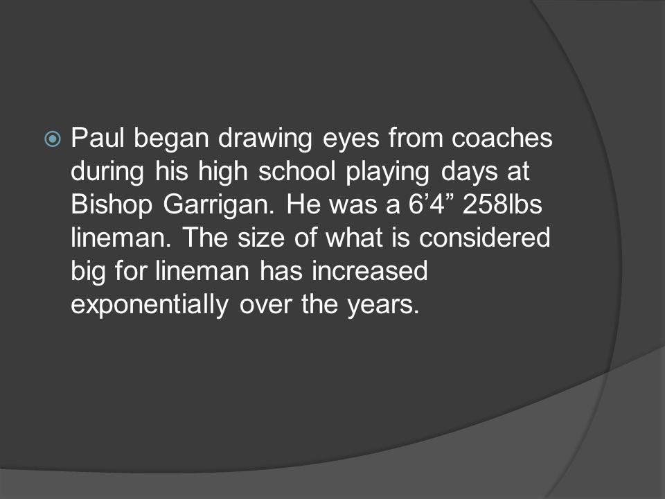Paul began drawing eyes from coaches during his high school playing days at Bishop Garrigan.