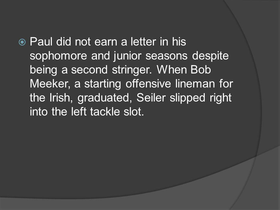 Paul did not earn a letter in his sophomore and junior seasons despite being a second stringer.