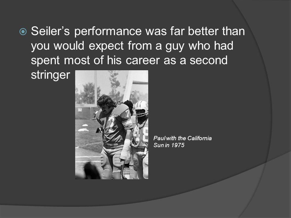 Seiler's performance was far better than you would expect from a guy who had spent most of his career as a second stringer