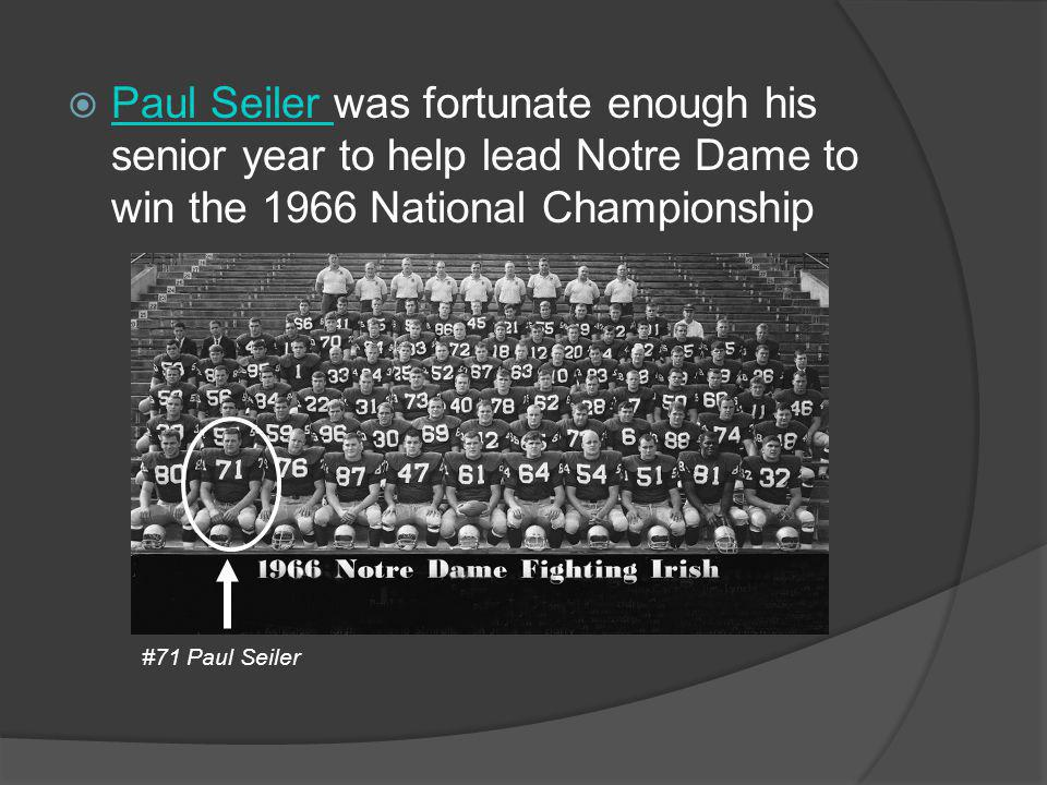 Paul Seiler was fortunate enough his senior year to help lead Notre Dame to win the 1966 National Championship