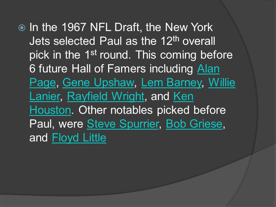 In the 1967 NFL Draft, the New York Jets selected Paul as the 12th overall pick in the 1st round.