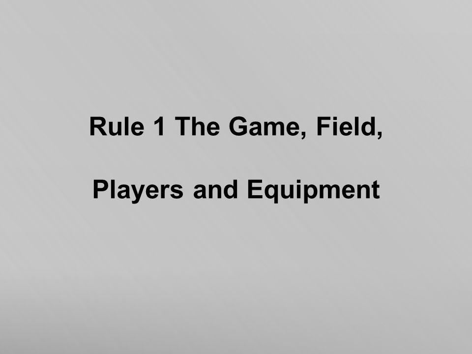 Rule 1 The Game, Field, Players and Equipment