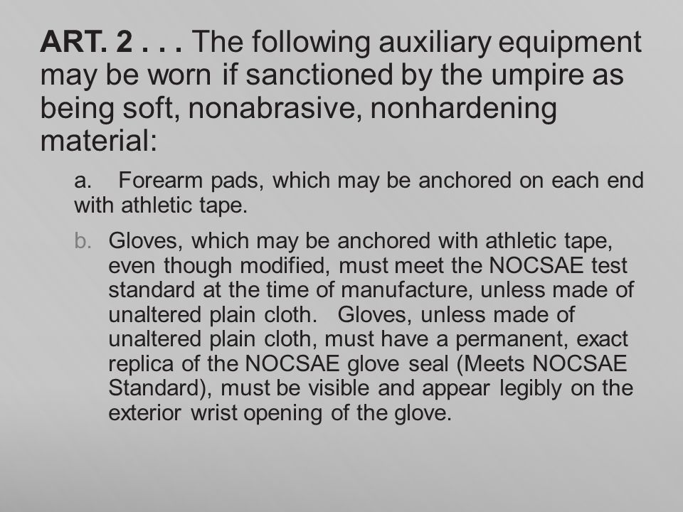 ART. 2 . . . The following auxiliary equipment may be worn if sanctioned by the umpire as being soft, nonabrasive, nonhardening material: