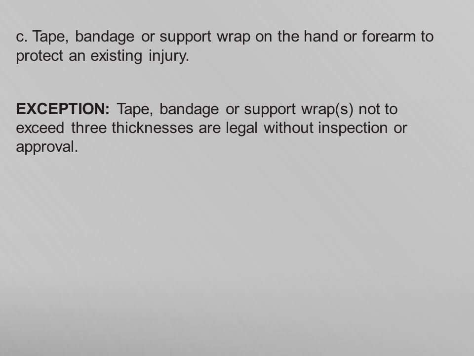 c. Tape, bandage or support wrap on the hand or forearm to protect an existing injury.