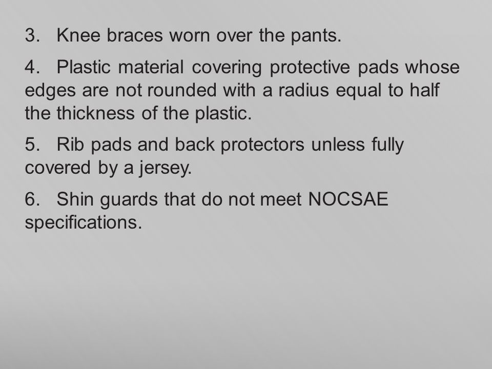 3. Knee braces worn over the pants.