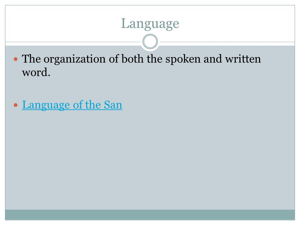 Language The organization of both the spoken and written word.