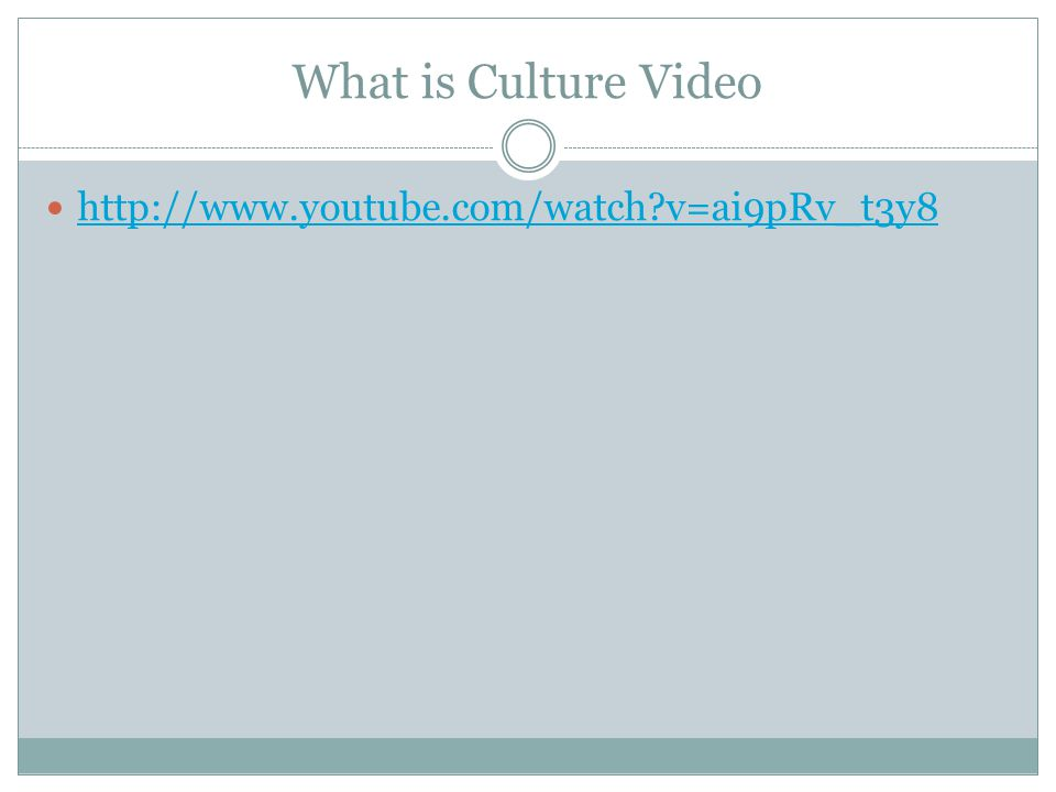 What is Culture Video http://www.youtube.com/watch v=ai9pRv_t3y8