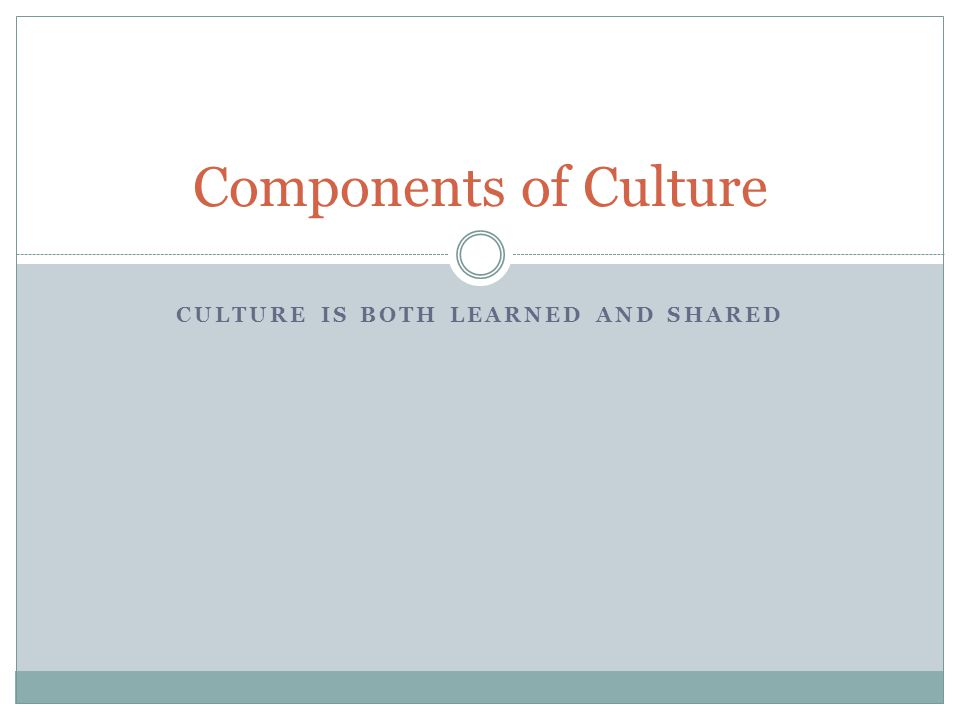 Culture is both Learned and Shared