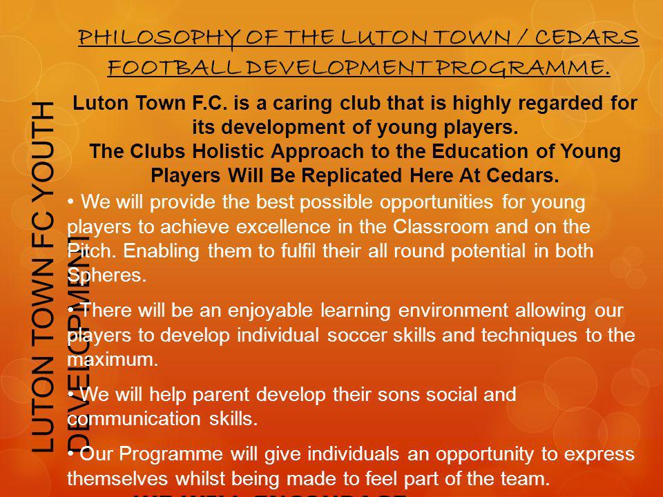 PHILOSOPHY OF THE LUTON TOWN / CEDARS FOOTBALL DEVELOPMENT PROGRAMME.