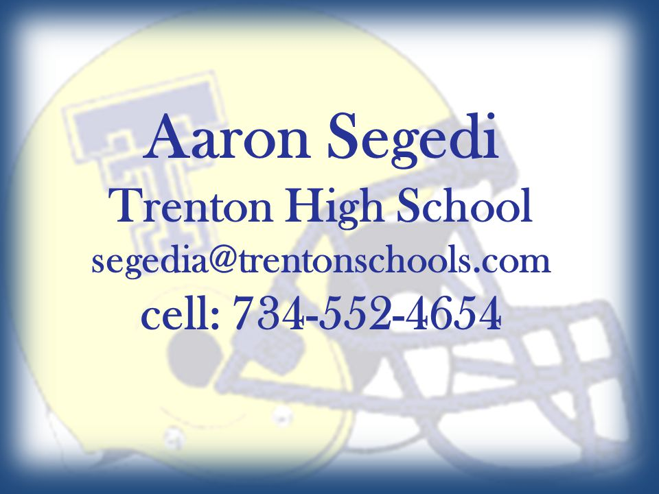 Aaron Segedi Trenton High School cell: 734-552-4654