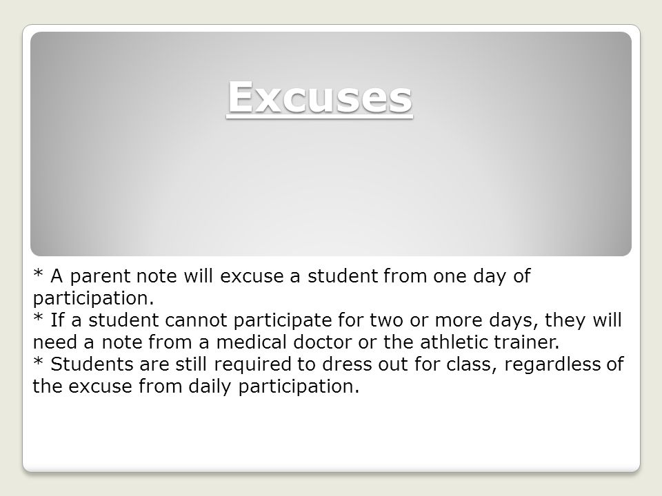 Excuses * A parent note will excuse a student from one day of participation.