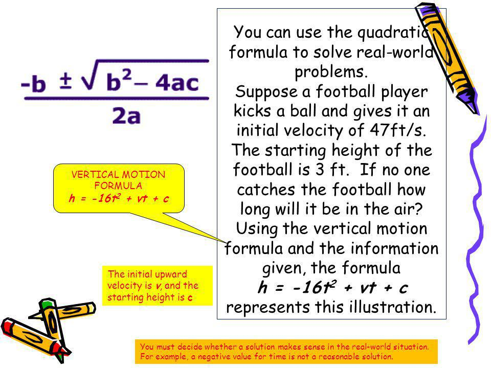 You can use the quadratic formula to solve real-world problems