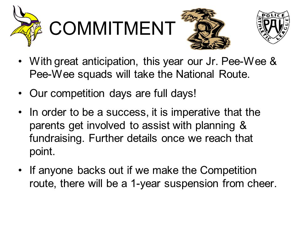 COMMITMENT With great anticipation, this year our Jr. Pee-Wee & Pee-Wee squads will take the National Route.