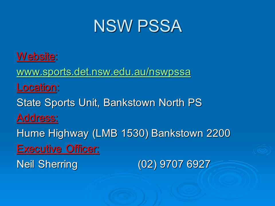 NSW PSSA Website: www.sports.det.nsw.edu.au/nswpssa Location: