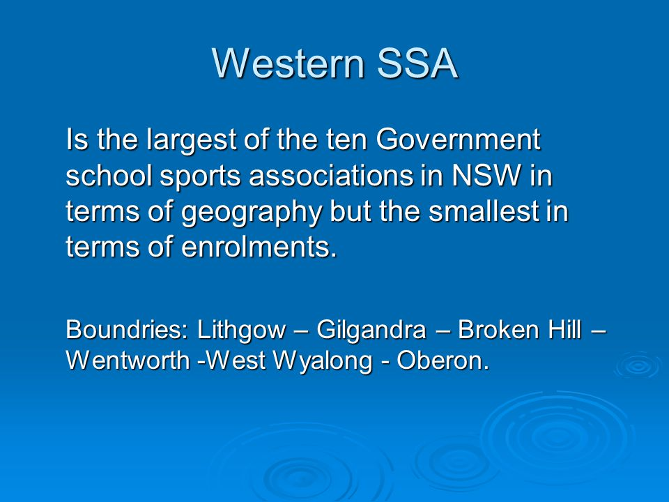 Western SSA Is the largest of the ten Government school sports associations in NSW in terms of geography but the smallest in terms of enrolments.