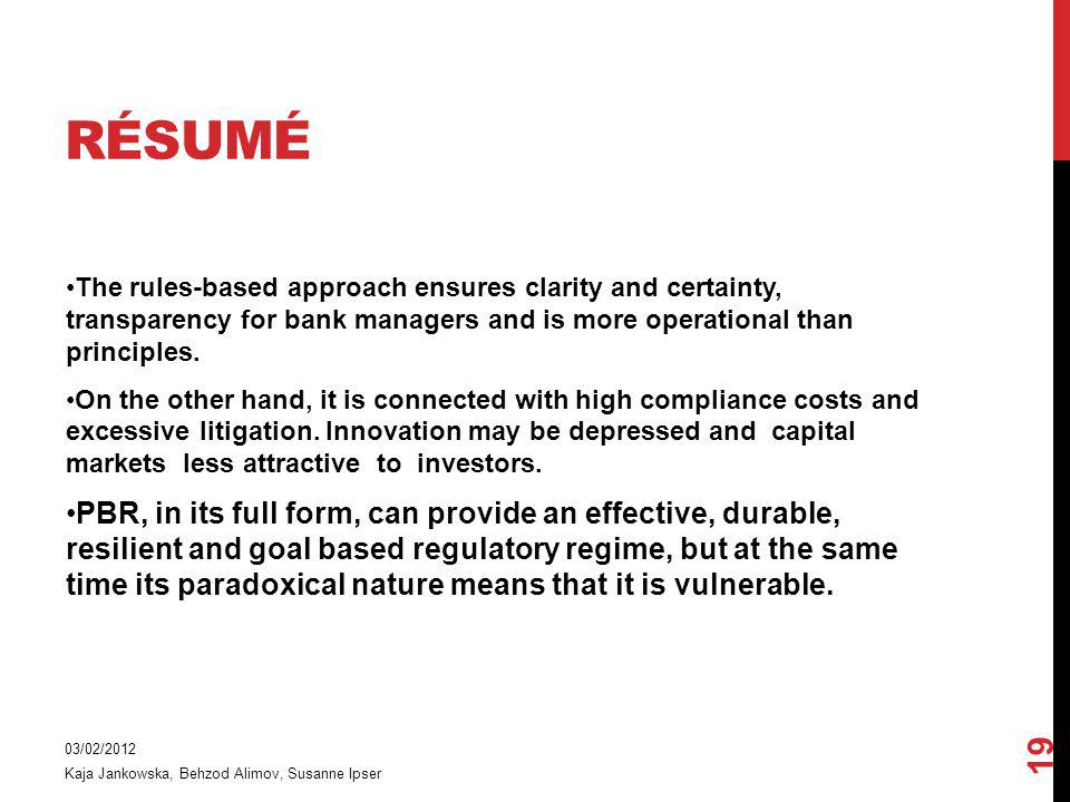 Résumé The rules-based approach ensures clarity and certainty, transparency for bank managers and is more operational than principles.