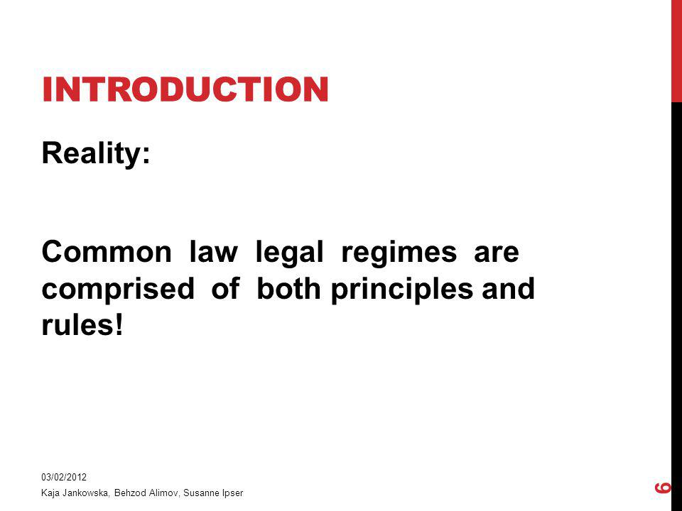 introduction Reality: Common law legal regimes are comprised of both principles and rules! 03/02/2012.