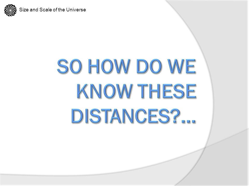 So How do we know these distances ...