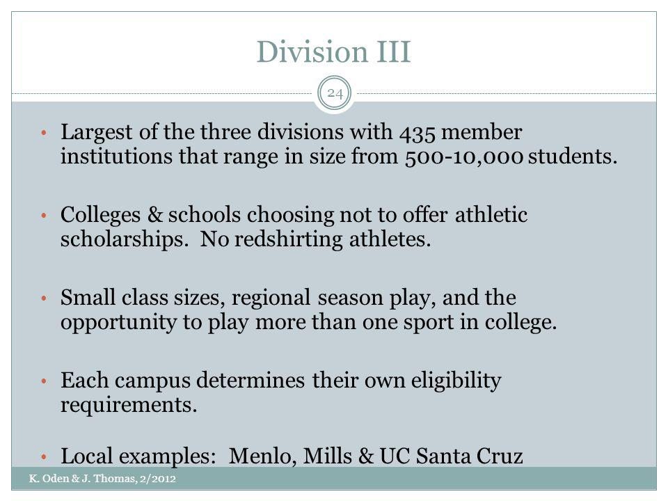 Division III Largest of the three divisions with 435 member institutions that range in size from 500-10,000 students.