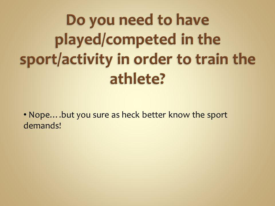 Do you need to have played/competed in the sport/activity in order to train the athlete