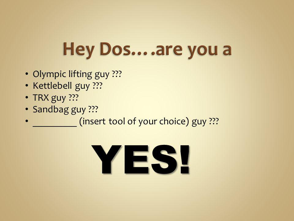 YES! Hey Dos….are you a Olympic lifting guy Kettlebell guy