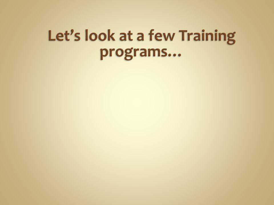 Let's look at a few Training programs…