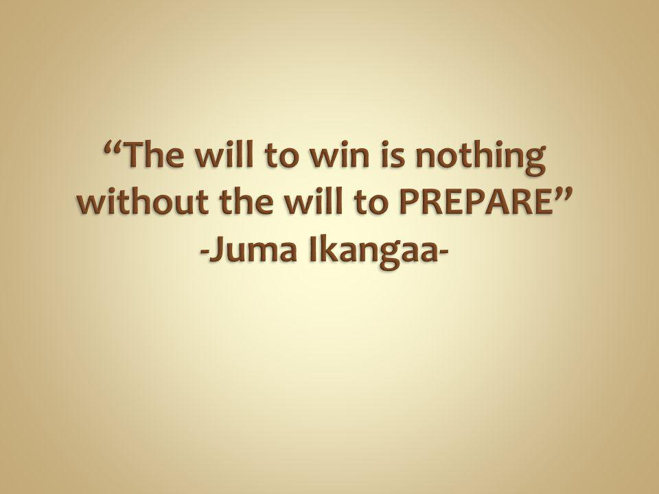 The will to win is nothing without the will to PREPARE -Juma Ikangaa-