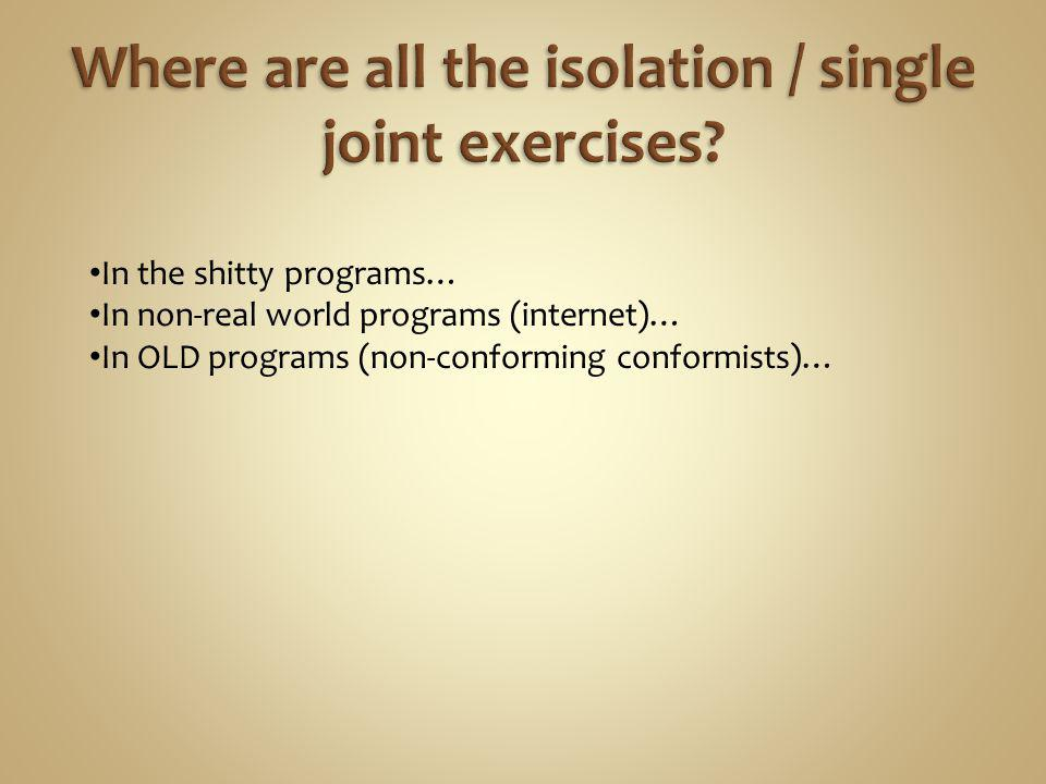 Where are all the isolation / single joint exercises