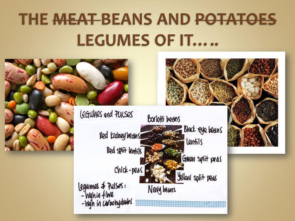 THE MEAT BEANS AND POTATOES LEGUMES OF IT…..