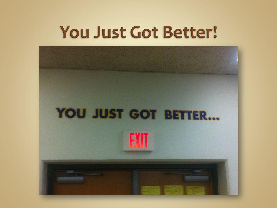 You Just Got Better!