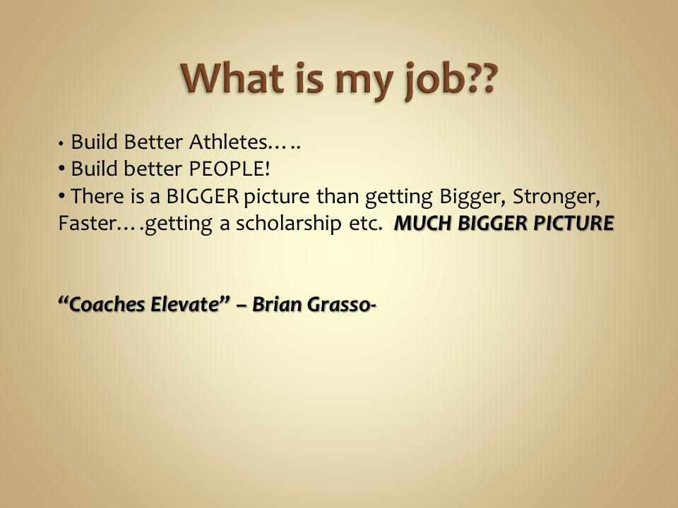 What is my job Build better PEOPLE!