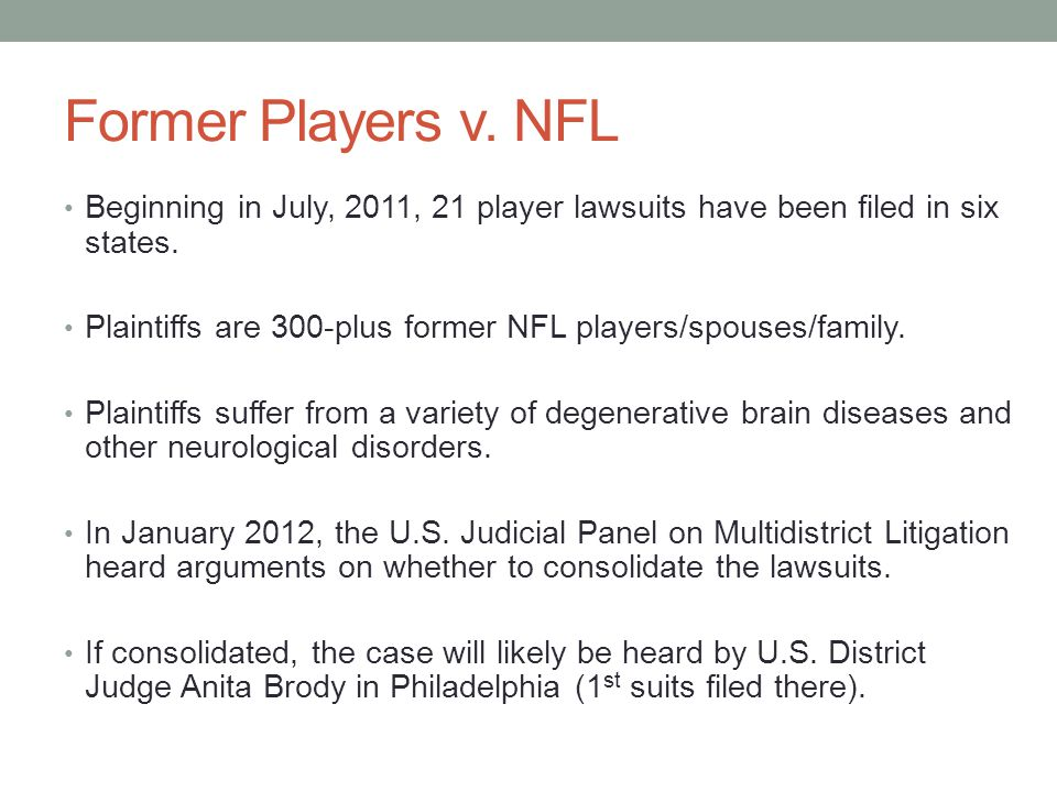 Former Players v. NFL Beginning in July, 2011, 21 player lawsuits have been filed in six states.