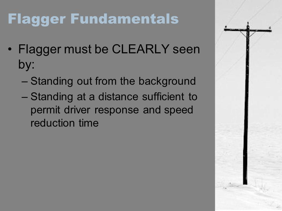 Flagger Fundamentals Flagger must be CLEARLY seen by:
