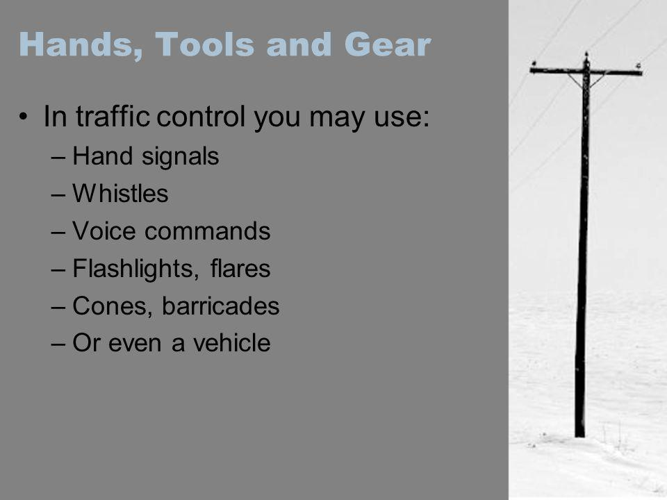 Hands, Tools and Gear In traffic control you may use: Hand signals
