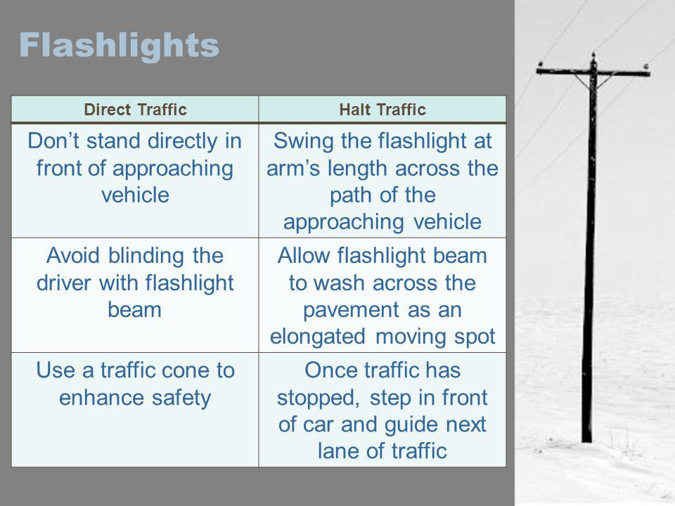 Flashlights Don't stand directly in front of approaching vehicle