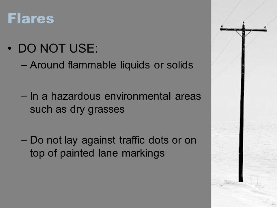 Flares DO NOT USE: Around flammable liquids or solids