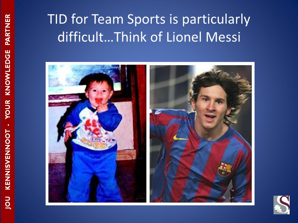 TID for Team Sports is particularly difficult…Think of Lionel Messi