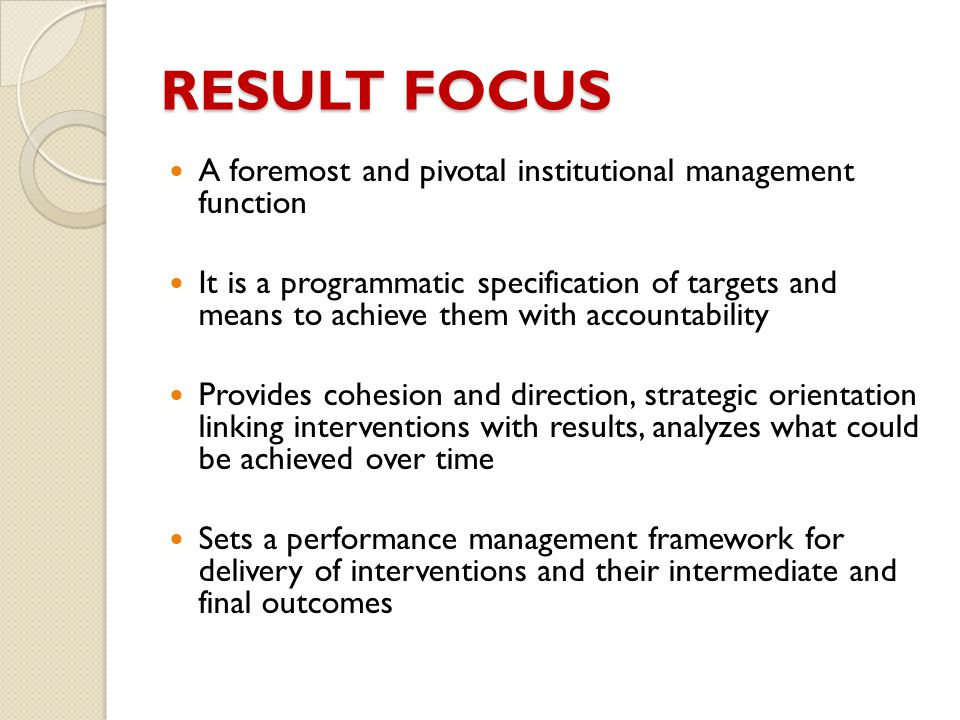 RESULT FOCUS A foremost and pivotal institutional management function