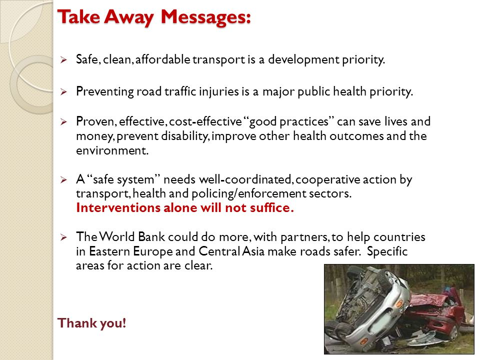 Take Away Messages: Safe, clean, affordable transport is a development priority. Preventing road traffic injuries is a major public health priority.