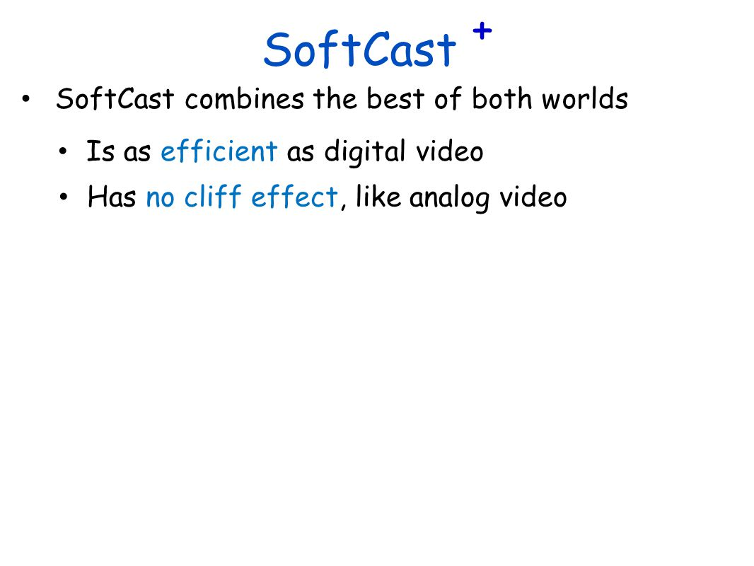 SoftCast + SoftCast combines the best of both worlds