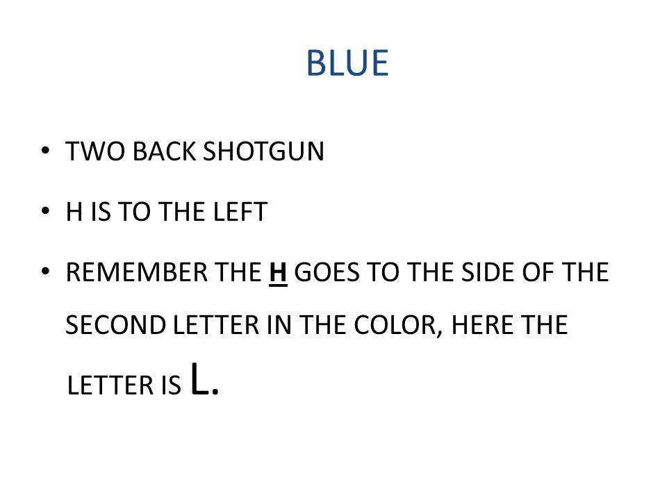 BLUE TWO BACK SHOTGUN H IS TO THE LEFT