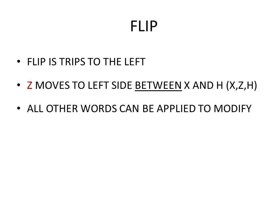 FLIP FLIP IS TRIPS TO THE LEFT