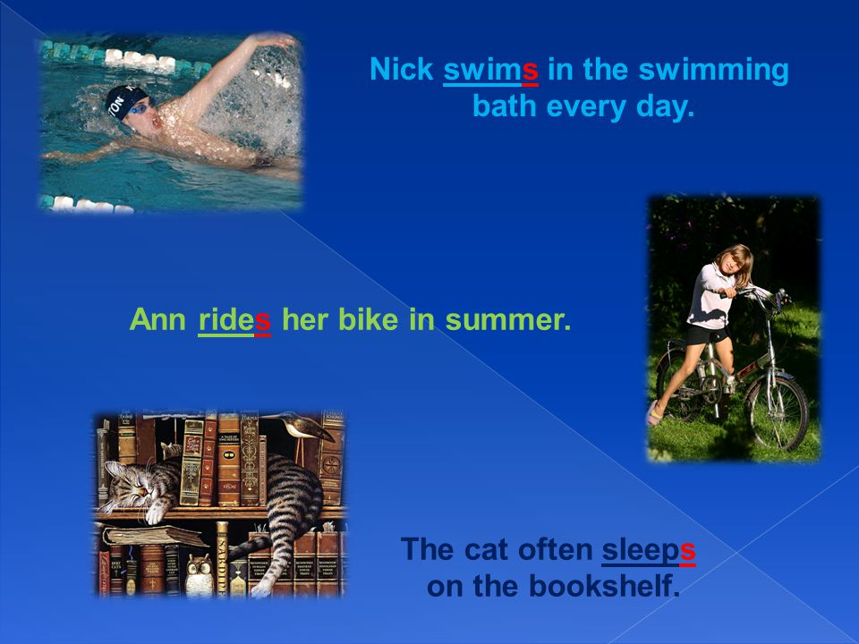 Nick swims in the swimming Ann rides her bike in summer.