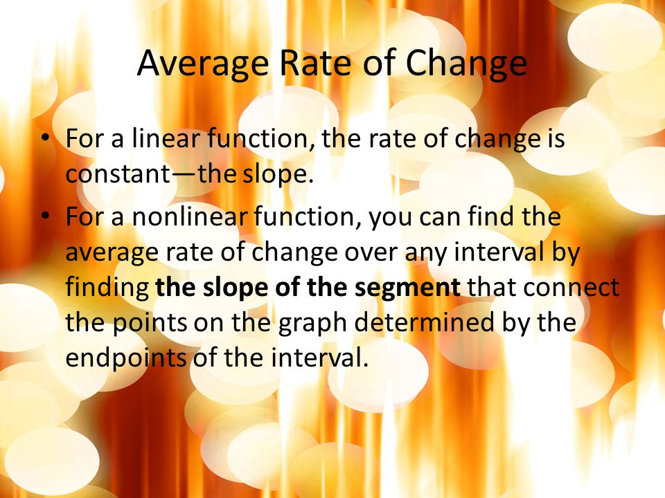 Average Rate of Change For a linear function, the rate of change is constant—the slope.