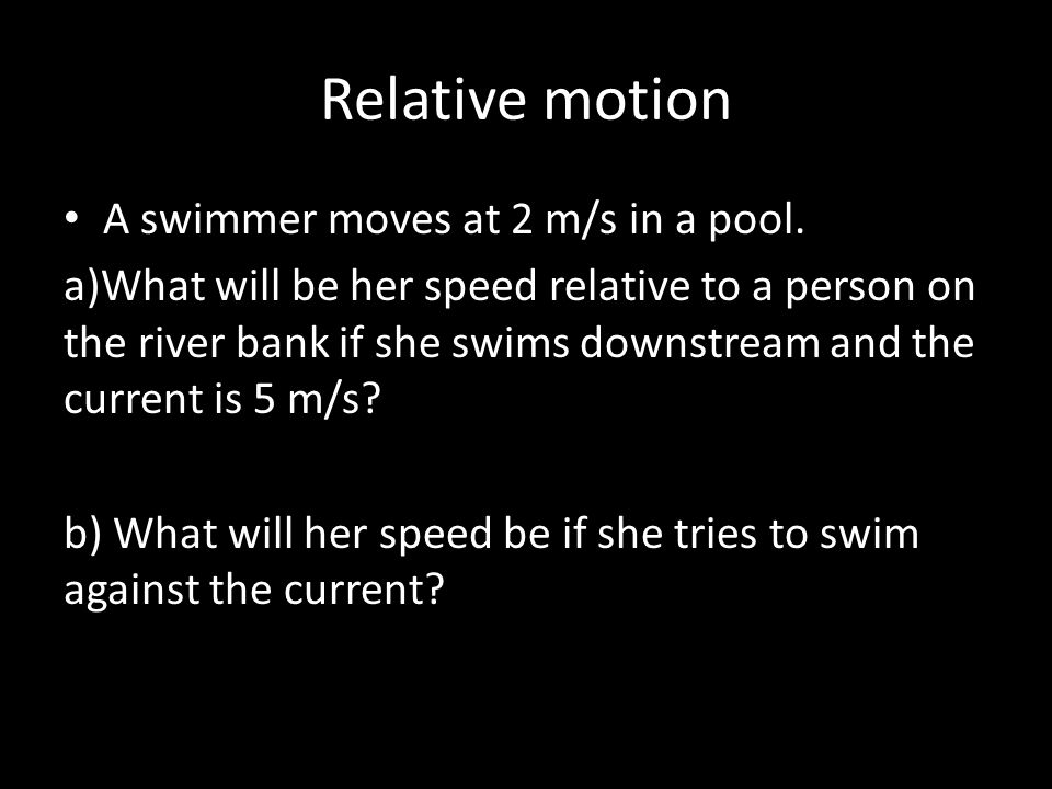 Relative motion A swimmer moves at 2 m/s in a pool.