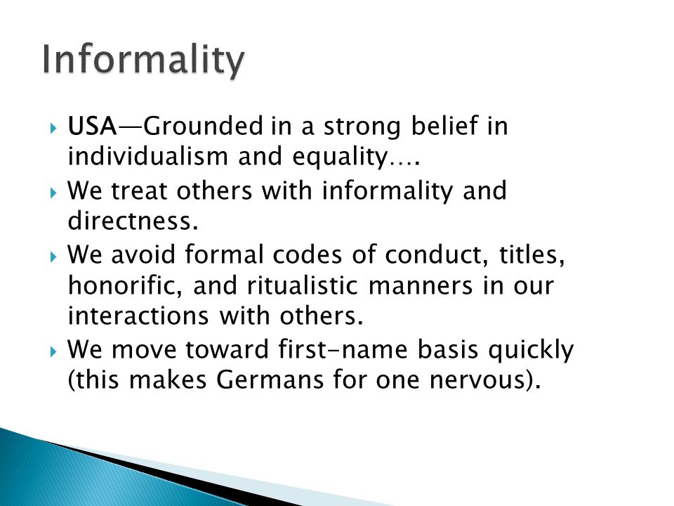 Informality USA—Grounded in a strong belief in individualism and equality…. We treat others with informality and directness.