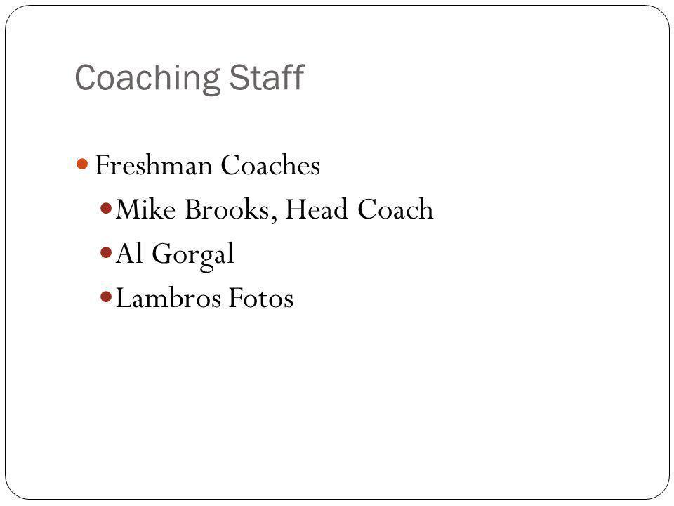 Coaching Staff Freshman Coaches Mike Brooks, Head Coach Al Gorgal