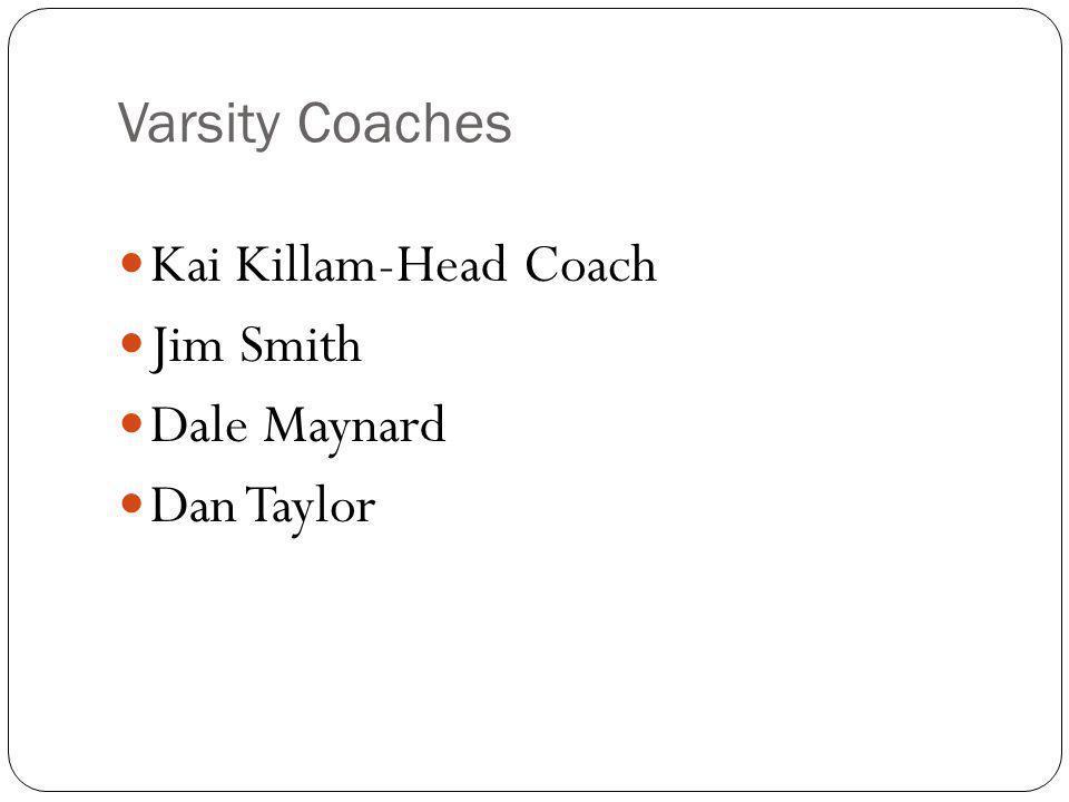 Varsity Coaches Kai Killam-Head Coach Jim Smith Dale Maynard Dan Taylor