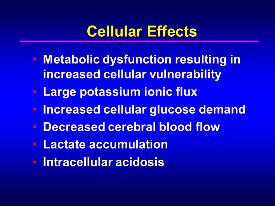 Cellular Effects Metabolic dysfunction resulting in increased cellular vulnerability. Large potassium ionic flux.
